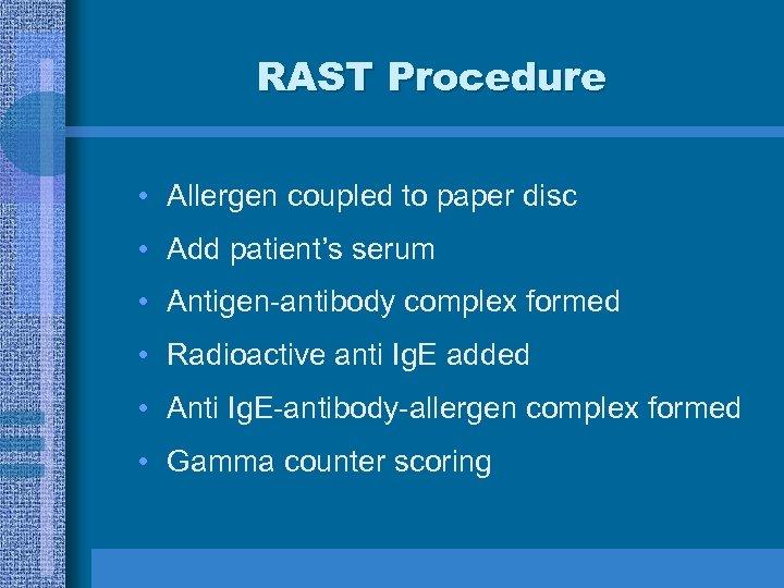 RAST Procedure • Allergen coupled to paper disc • Add patient's serum • Antigen-antibody