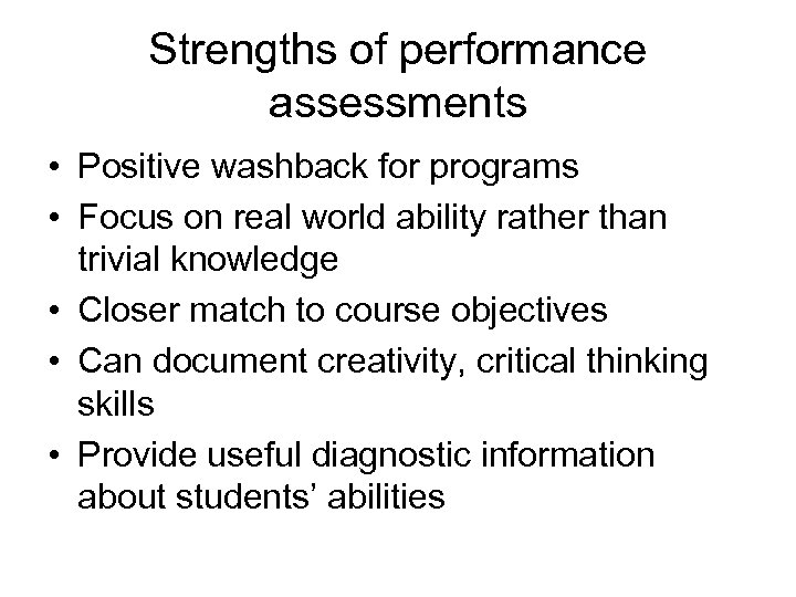 Strengths of performance assessments • Positive washback for programs • Focus on real world