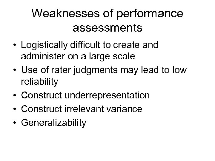 Weaknesses of performance assessments • Logistically difficult to create and administer on a large