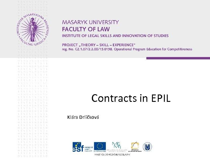 Contracts in EPIL Klára Drličková