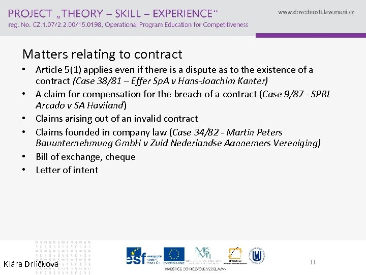 Matters relating to contract • Article 5(1) applies even if there is a dispute