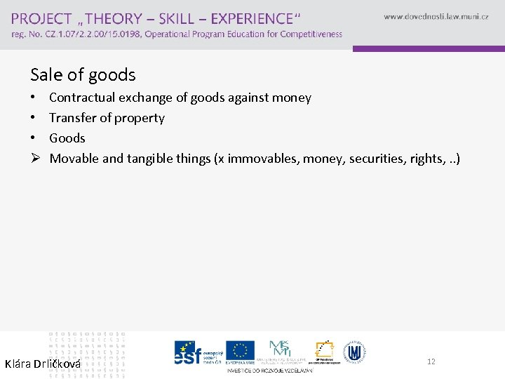 Sale of goods • • • Ø Contractual exchange of goods against money Transfer