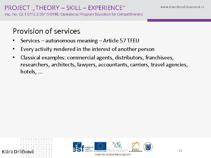 Provision of services • Services – autonomous meaning – Article 57 TFEU • Every