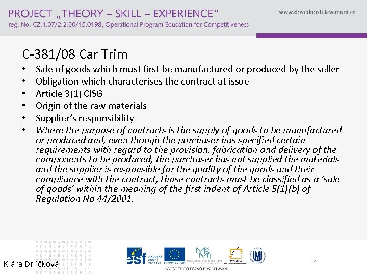 C-381/08 Car Trim • • • Sale of goods which must first be manufactured