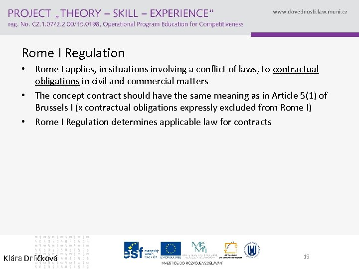 Rome I Regulation • Rome I applies, in situations involving a conflict of laws,