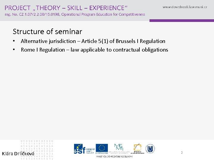 Structure of seminar • Alternative jurisdiction – Article 5(1) of Brussels I Regulation •
