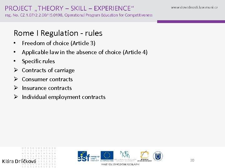 Rome I Regulation - rules • • • Ø Ø Freedom of choice (Article