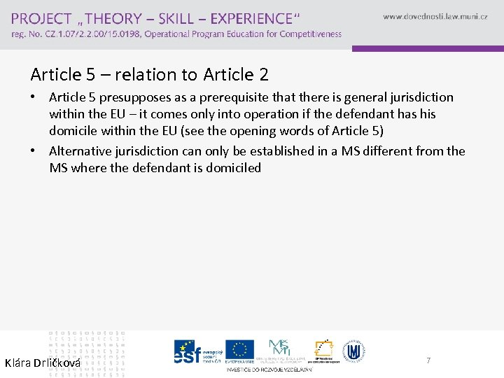 Article 5 – relation to Article 2 • Article 5 presupposes as a prerequisite