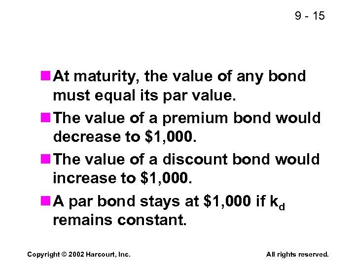 9 - 15 n At maturity, the value of any bond must equal its