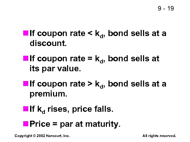 9 - 19 n If coupon rate < kd, bond sells at a discount.
