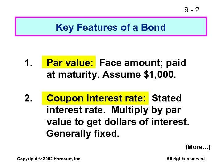 9 -2 Key Features of a Bond 1. Par value: Face amount; paid at
