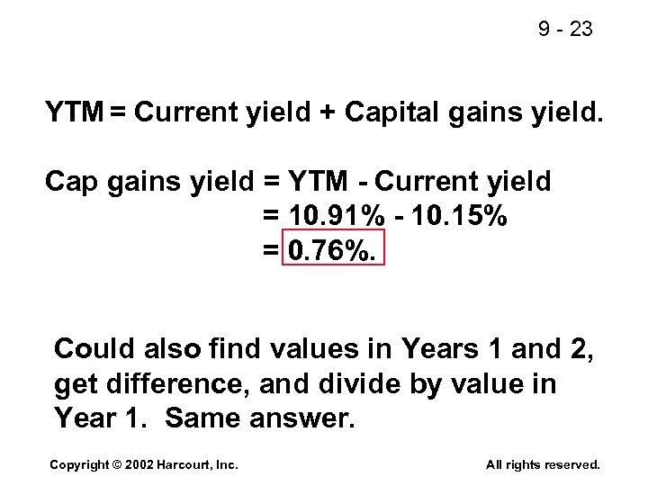 9 - 23 YTM = Current yield + Capital gains yield. Cap gains yield