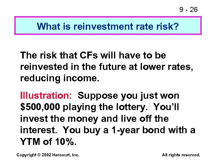 9 - 26 What is reinvestment rate risk? The risk that CFs will have
