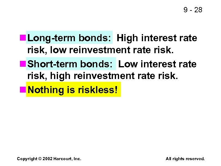 9 - 28 n Long-term bonds: High interest rate risk, low reinvestment rate risk.