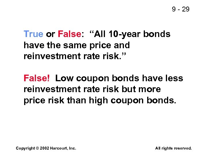 "9 - 29 True or False: ""All 10 -year bonds have the same price"