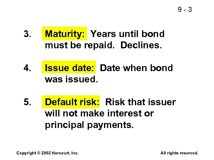 9 -3 3. Maturity: Years until bond must be repaid. Declines. 4. Issue date: