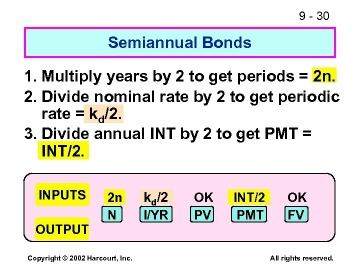 9 - 30 Semiannual Bonds 1. Multiply years by 2 to get periods =