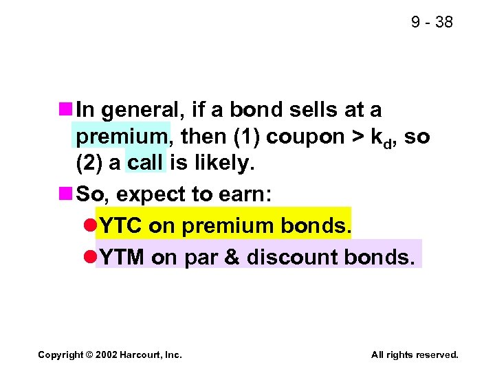 9 - 38 n In general, if a bond sells at a premium, then