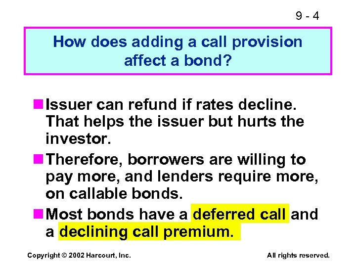 9 -4 How does adding a call provision affect a bond? n Issuer can