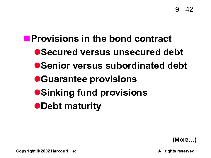 9 - 42 n Provisions in the bond contract l. Secured versus unsecured debt