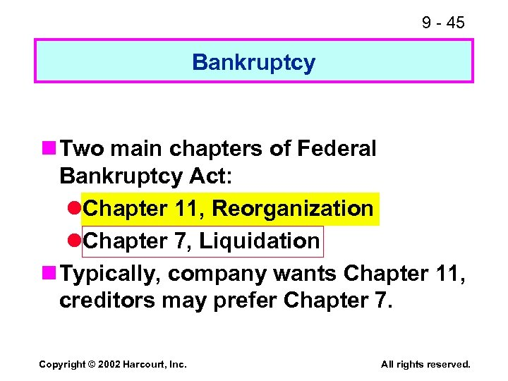 9 - 45 Bankruptcy n Two main chapters of Federal Bankruptcy Act: l. Chapter