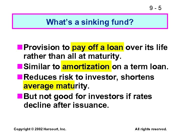 9 -5 What's a sinking fund? n Provision to pay off a loan over