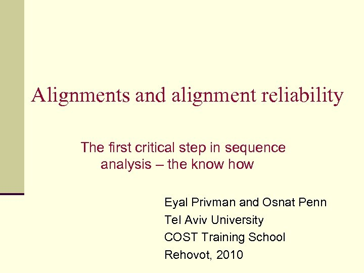 Alignments and alignment reliability The first critical step in sequence analysis – the know