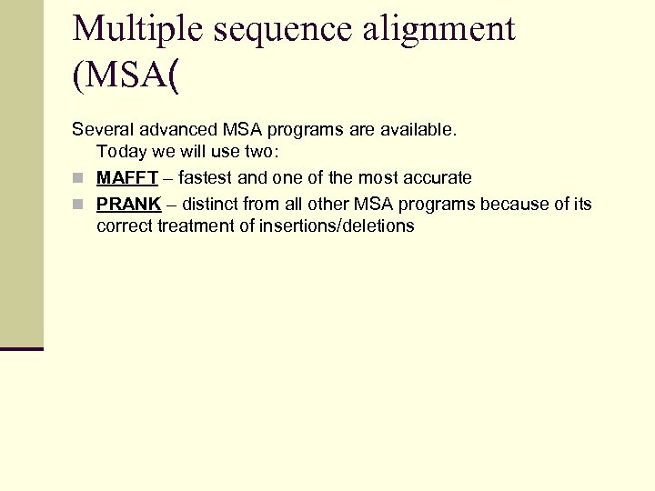 Multiple sequence alignment (MSA( Several advanced MSA programs are available. Today we will use