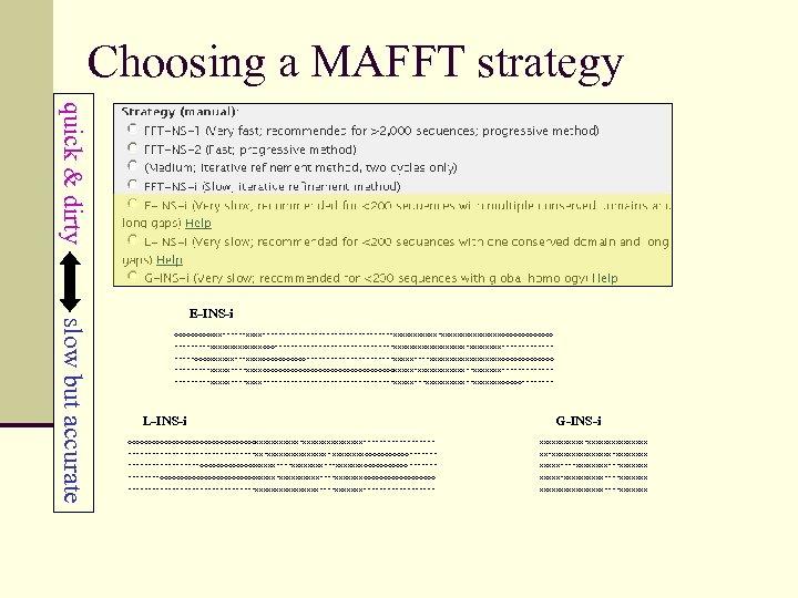 Choosing a MAFFT strategy quick & dirty slow but accurate E-INS-i ooooo. XXX------XXXX-----------------XXXXXXXXXXXXXXXooooooo -----XXXXXXXooo---------------XXXXXXXXX-XXXX---------oooo.