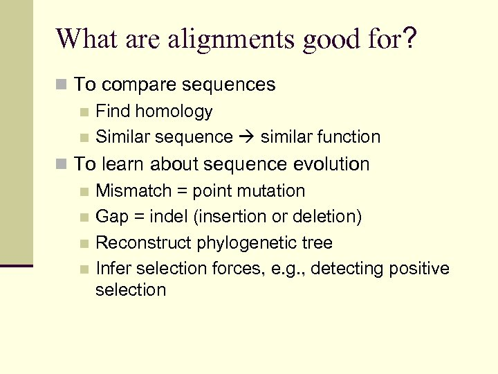 What are alignments good for? n To compare sequences n Find homology n Similar
