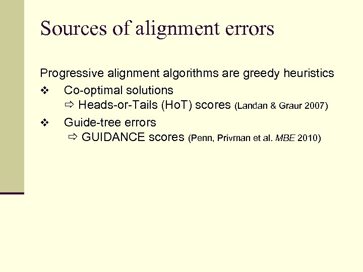 Sources of alignment errors Progressive alignment algorithms are greedy heuristics v Co-optimal solutions Heads-or-Tails