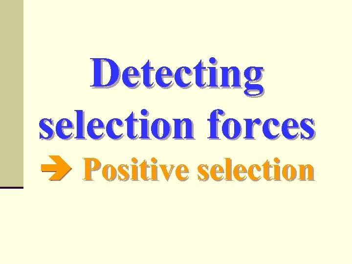 Detecting selection forces Positive selection