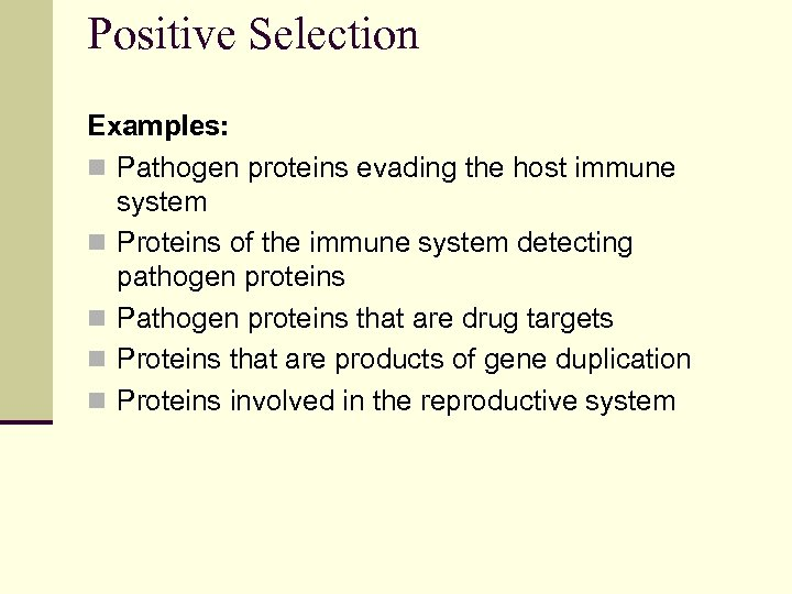 Positive Selection Examples: n Pathogen proteins evading the host immune system n Proteins of