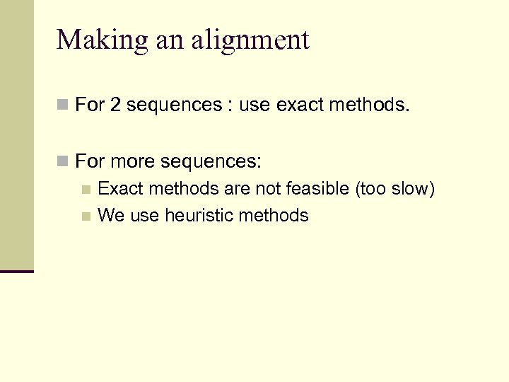 Making an alignment n For 2 sequences : use exact methods. n For more