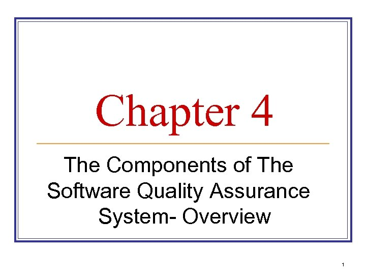 Chapter 4 The Components of The Software Quality Assurance System- Overview 1