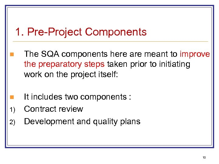 1. Pre-Project Components n The SQA components here are meant to improve the preparatory