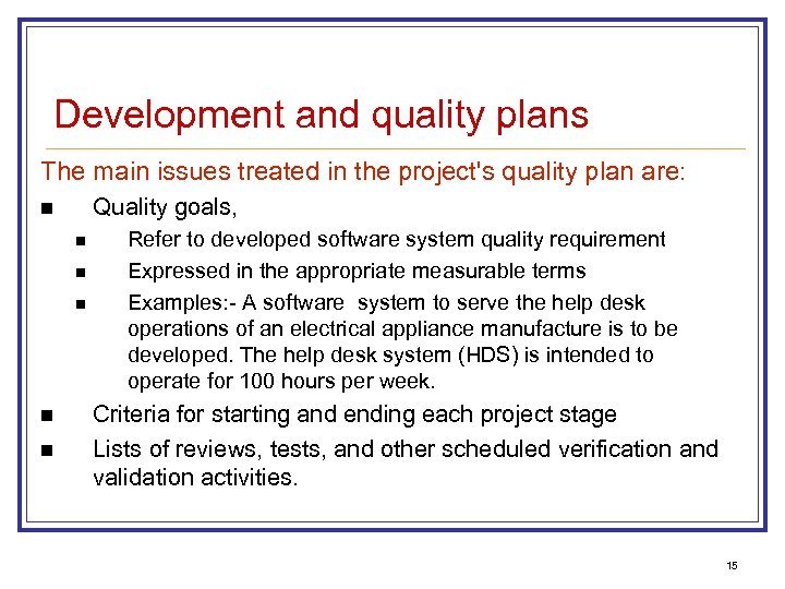 Development and quality plans The main issues treated in the project's quality plan are: