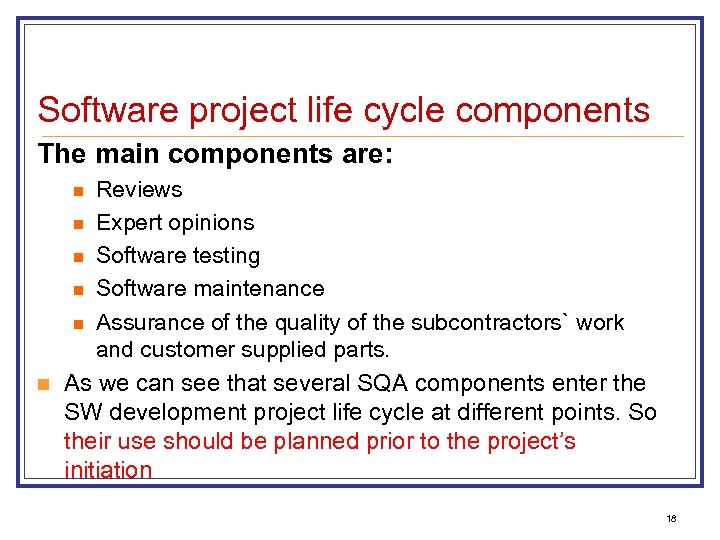 Software project life cycle components The main components are: Reviews n Expert opinions n