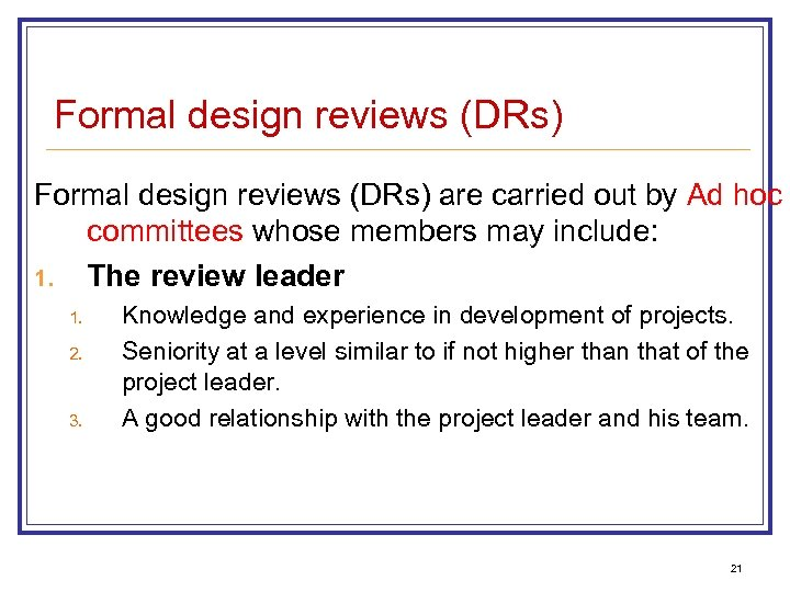 Formal design reviews (DRs) are carried out by Ad hoc committees whose members may