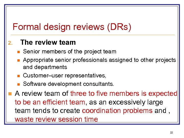 Formal design reviews (DRs) The review team 2. n n n Senior members of