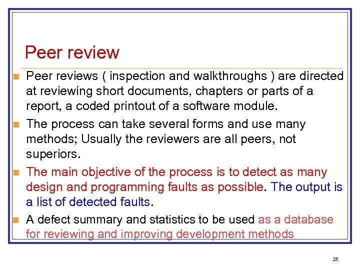 Peer review n n Peer reviews ( inspection and walkthroughs ) are directed at