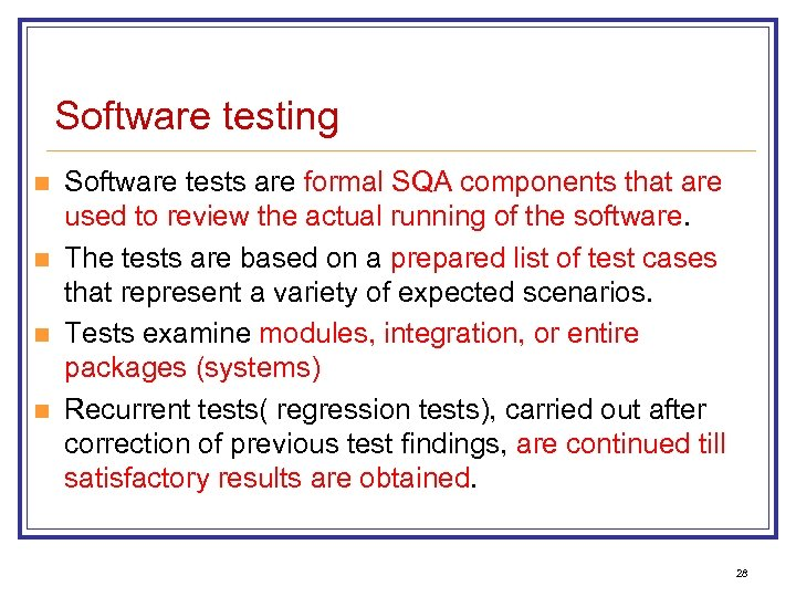 Software testing n n Software tests are formal SQA components that are used to