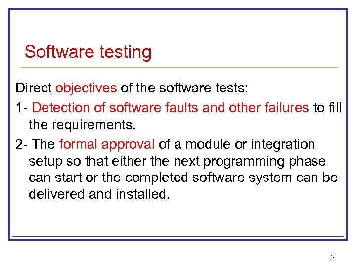 Software testing Direct objectives of the software tests: 1 - Detection of software faults
