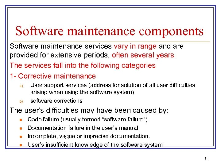Software maintenance components Software maintenance services vary in range and are provided for extensive