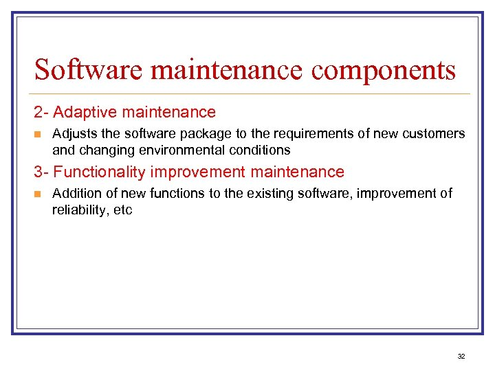 Software maintenance components 2 - Adaptive maintenance n Adjusts the software package to the