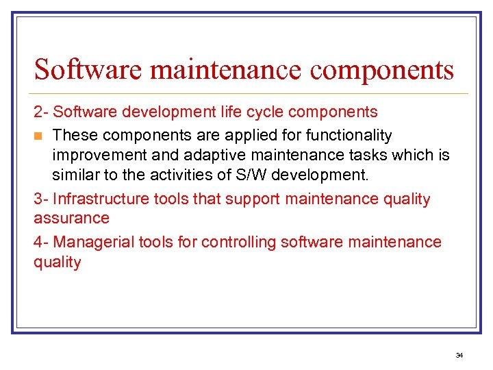 Software maintenance components 2 - Software development life cycle components n These components are