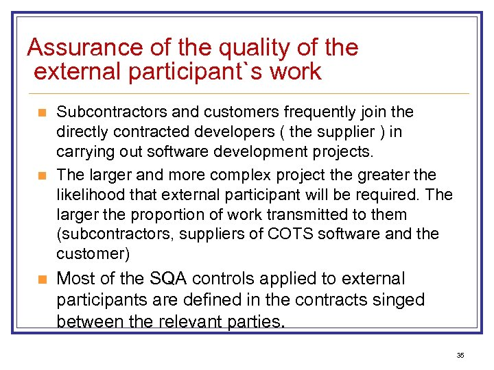 Assurance of the quality of the external participant`s work n n n Subcontractors and
