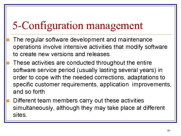 5 -Configuration management n n n The regular software development and maintenance operations involve