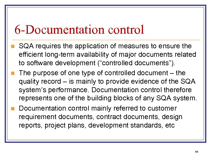 6 -Documentation control n n n SQA requires the application of measures to ensure