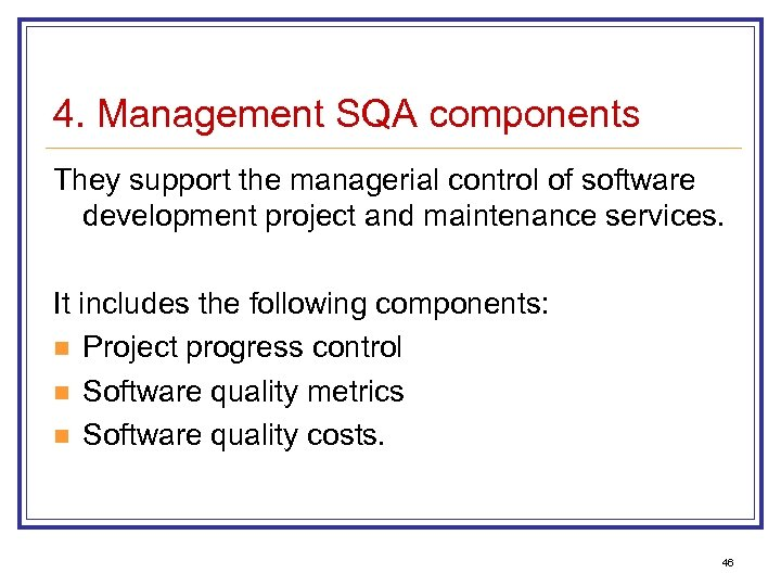 4. Management SQA components They support the managerial control of software development project and